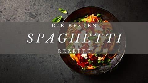 Die besten Spaghetti Rezepte